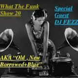"What The Funk 20 ""Old , New , Borrowed and Blue"" with DJ Fezza"