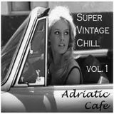 Adriatic Cafe - Vintage Chill Vol.1