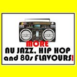More NU JAZZ, HIP HOP and 80s FLAVOURS!