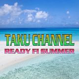 TAKU CHANNEL 7/25 [READY FI SUMMER]