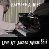 Raymond A. King: Live At Jacobs Music 2013 Part 2