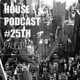 Paul2Paul - House Podcast #25th