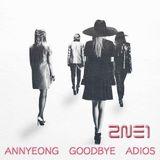 "2NE1 IS THE LAST....  ""ANNYEONG GOODBYE ADIOS MIX"""