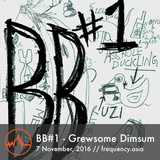 BB#1 - Grewsome Dimsum - 7th November, 2016