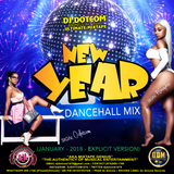 DJ DOTCOM_PRESENTS_NEW YEAR_DANCEHALL_MIX (JANUARY - 2018 - EXPLICIT VERSION)