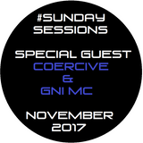 #SUNDAYSESSIONS with Special Guest - Coercive & Gni MC : Drum & Bass : November 19th 2017