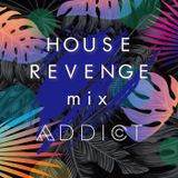 HOUSE REVENGE mix #002 Addict