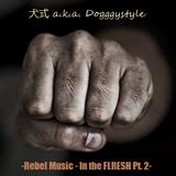 犬式 a.k.a. Dogggystyle - Rebel Music - In the FLRESH Pt. 2