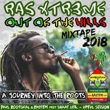 Ras Xtr3me ~ Out Of The Hills Mixtape 2018
