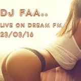 DJ FAA ...... LIVE ON DREAM FM ..23/03/16