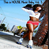 This is HOUSE Music Baby!! Vol. III