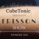 CubeTonic - Frisson Show #010