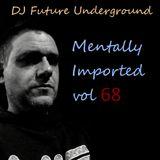 DJ Future Underground - Mentally Imported vol 68