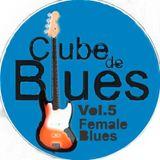 Clube de Blues Vol.5 Female Blues