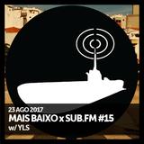 Mais Baixo x SUB.FM #15 (23.08.2017) w/ YLS