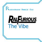 Ralfurious - The Vibe (Razormane's Slightly Darker Remix)