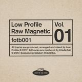Low Profile – Raw Magnetic Vol.01 [fotb001]