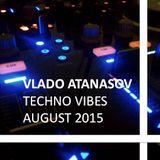 Vlado Atanasov - Techno Vibes August 2015 Episode 7
