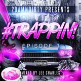 2DamnDirty Presents - #Trappin (Episode 1)