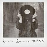 Radio Bounce #255 (w/ 4Trackboy & Echomann, Dramadigs, Dude&Phaeb, Sonne Ra ..)
