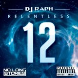 DJ RAPH - RELENTLESS 12 @raphrelentless