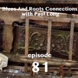 Blues And Roots Connections, with Paul Long: episode 81