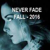 NEVER FADE - FALL 2016