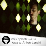 milks plash podcast 009 by Anton Lanski