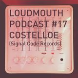 Loud Mouth Podcast #17 - Costelloe (Signal Code Records)