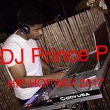 DJ PRINCE P HIP HOP MIX 2017