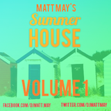 Matt May Presents Summer House Vol. 1