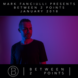 Mark Fanciulli Presents Between 2 Points | January 2018 |