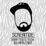 Screamoe - Trap Mini Mix 04032013