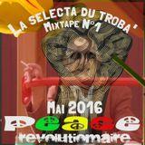 La selecta du troba' Mixtape N°1 Mai 2016 : Révolutiomaire