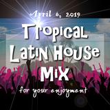 Tropical Latin House Mix April 6, 2019 - DJ Carlos C4 Ramos