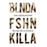 BLNDA FSHN x KILLA / Mini SuperMiX By DJ Belinda