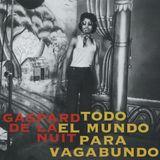 Gaspard De La Nuit - Todo El Mundo Para Vagabundo Vol.I