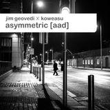 Jim Geovedi x Koweasu - Asymmetric [AAD]