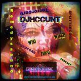 DJHCCUNT @ Remedyssound - Who Fuk'd Whoz! Podcast!