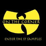 On The Corner Podcast 28: Enter The 17 Samples of the Wu-Tang