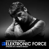 Elektronic Force Podcast 073 with Marco Bailey
