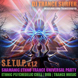 DJ TRANCE SURFER – Spiritual Trip – Shamanic Ethno Trance Universal Party – S.E.T.U.P. v.1.2
