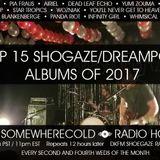 The Somewherecold Radio Hour Episode #15 - The Top 15 Shoegaze/Dreampop Album of 2017!