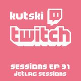 Kutski Twitch Sessions 31 (Jetlag Sessions)