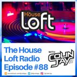 The House Loft Radio With DJ Colin Jay #88