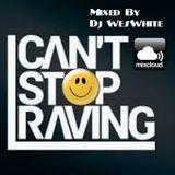 Dj WesWhite - Cant Stop Raving