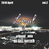 2018 april loyal mix vol2 by gill_rayzer