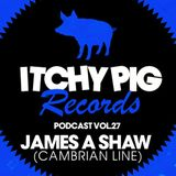 Itchy Pig Presents... Vol 27 - James A Shaw (Cambrian Line)