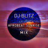 DJ- BLITZ AFROBEAT SUNRISE MIX
