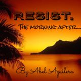 "RESIST. ""The Morning After"""